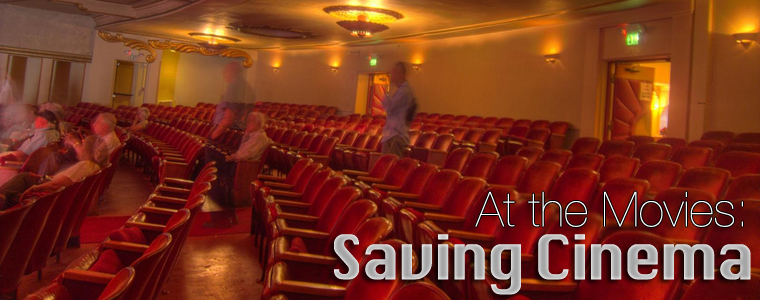 Post image for At the Movies: Saving Cinema