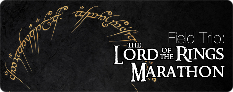 Post image for Field Trip: Lord of the Rings Marathon
